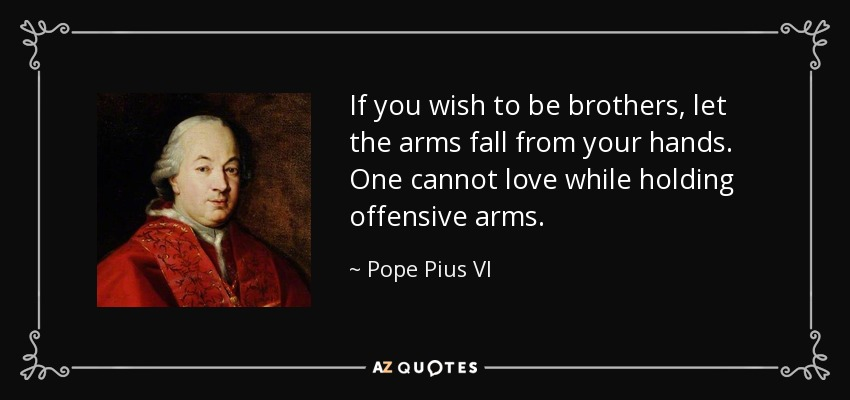quote-if-you-wish-to-be-brothers-let-the-arms-fall-from-your-hands-one-cannot-love-while-holding-pope-pius-vi-58-75-80